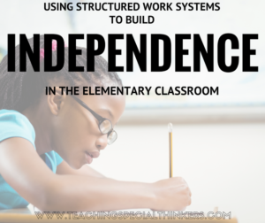 Using Structured Work Systems To Build Independence in the Elementary Classroom