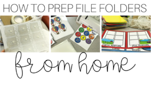How to Prep File Folder Tasks at Home!
